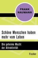 Frank Naumann: Schöne Menschen haben mehr vom Leben ★★★