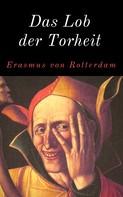 Erasmus von Rotterdam: Das Lob der Torheit