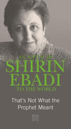 An Appeal by Shirin Ebadi to the world - That's not what the Prophet meant