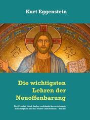 Die wichtigsten Lehren der Neuoffenbarung - Reihe: Der Prophet Jakob Lorber verkündet bevorstehende Katastrophen und das wahre Christentum' - Teil III