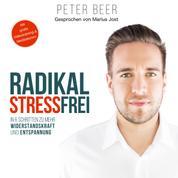 Radikal Stressfrei - In sechs Schritten zu mehr Widerstandskraft und Entspannung