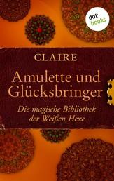 Amulette und Glücksbringer - Die magische Bibliothek der Weißen Hexe