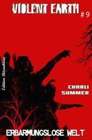 Charli Summer: Violent Earth #9: Erbarmungslose Welt