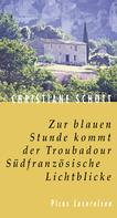 Christiane Schott: Zur blauen Stunde kommt der Troubadour. Südfanzösische Lichtblicke ★★★