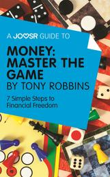 A Joosr Guide to... Money: Master the Game by Tony Robbins - 7 Simple Steps to Financial Freedom