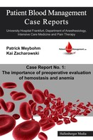 Kai Zacharowski: Patient Blood Management Case Report No. 1: The importance of preoperative evaluation of hemostasis and anemia