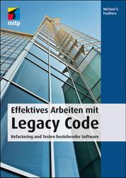 Effektives Arbeiten mit Legacy Code - Refactoring und Testen bestehender Software