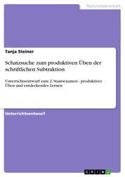 Schatzsuche zum produktiven Üben der schriftlichen Subtraktion - Unterrichtsentwurf zum 2. Staatsexamen - produktives Üben und entdeckendes Lernen
