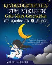 Kindergeschichten zum Vorlesen - Gute Nacht Geschichten für Kinder ab 2 Jahren. Eine schöne Sammlung von verschiedenen Kindergeschichten zum Einschlafen