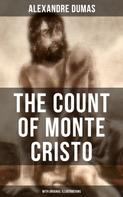 Alexandre Dumas: THE COUNT OF MONTE CRISTO (With Original Illustrations)