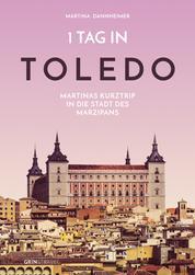 1 Tag in Toledo - Martinas Kurztrip in die Stadt des Marzipans