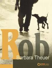 Rob - Lustige und lehrreiche Abenteuer eines Dobermann-Welpen