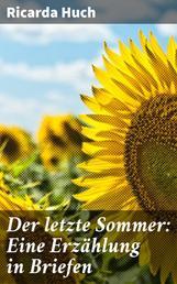 Der letzte Sommer: Eine Erzählung in Briefen