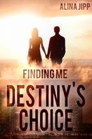 Alina Jipp: Destiny´s Choice: Finding me ★★★★