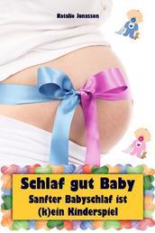 Schlaf gut Baby - Sanfter Babyschlaf ist (k)ein Kinderspiel (Babyschlaf-Ratgeber: Tipps zum Einschlafen und Durchschlafen im 1. Lebensjahr)
