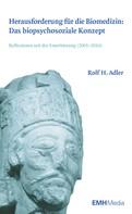 Rolf H. Adler: Herausforderung für die Biomedizin: Das biopsychosoziale Konzept