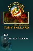 A. F. Morland: Tony Ballard #40: Im Tal der Vampire