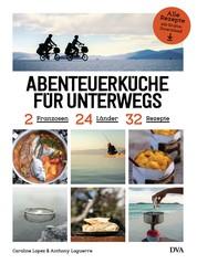 Abenteuerküche für unterwegs - 2 Franzosen, 24 Länder, 32 Rezepte