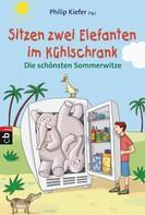 Philip Kiefer: Sitzen zwei Elefanten im Kühlschrank - Die schönsten Sommerwitze ★★★★★