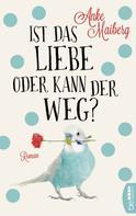 Anke Maiberg: Ist das Liebe oder kann der weg?
