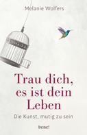 Melanie Wolfers: Trau dich, es ist dein Leben ★★★