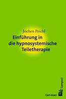 Jochen Peichl: Einführung in die hypnosystemische Teiletherapie