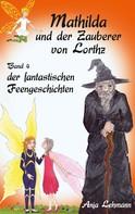 Anja Lehmann: Mathilda und der Zauberer von Lorthz