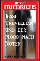 Horst Friedrichs: Jesse Trevellian und der Mord nach Noten: Kriminalroman