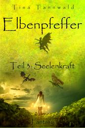 Elbenpfeffer - Teil 3: Seelenkraft