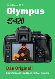 Olympus E-420 - Das kompakte Handbuch zu Ihrer Kamera