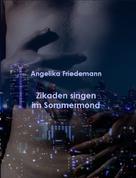 Angelika Friedemann: Zikaden singen im Sommermond