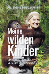 Meine wilden Kinder - Ein Leben für die letzten Orang-Utans