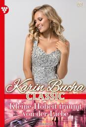 Karin Bucha Classic 61 – Liebesroman - Kleine Hoheit träumt von der Liebe