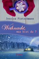 Jessica Pietschmann: Weihnacht, was bist du?
