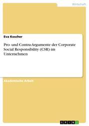 Pro- und Contra-Argumente der Corporate Social Responsibility (CSR) im Unternehmen