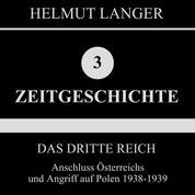 Das Dritte Reich: Anschluss Österreichs und Angriff auf Polen 1938-1939 (Zeitgeschichte 3)