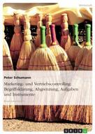 Peter Schumann: Marketing- und Vertriebscontrolling: Begriffsklärung, Abgrenzung, Aufgaben und Instrumente