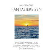 Fantasiereisen - Stressbewältigung, Gesundheitsvorsorge, Entspannung