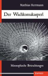 Der Wachkomakasperl - Misosophische Betrachtungen