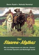 Árpád von Nahodyl Neményi: Der Slawen-Mythos