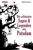 Christine Anlauff: Die schönsten Sagen und Legenden aus Potsdam