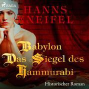 Babylon - Das Siegel des Hammurabi - Historischer Roman (Ungekürzt)