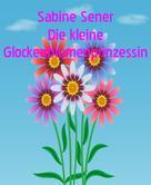 Sabine Sener: Die Glockenblumenprinzessin
