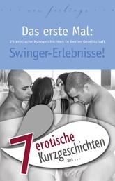 """7 erotische Kurzgeschichten aus: """"Das erste Mal: Swinger-Erlebnisse!"""""""