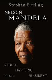 Nelson Mandela - Rebell, Häftling, Präsident