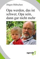 Jürgen Hübschen: Opa werden, das ist schwer, Opa sein, dann gar nicht mehr