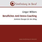 Berufliches Anti-Stress-Coaching - Konkrete Übungen für den Alltag