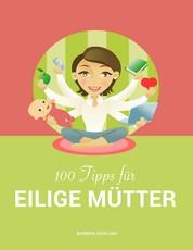 100 Tipps für eilige Mütter - Vereinbarkeit von Familie und Beruf