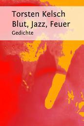 Blut, Jazz, Feuer - Gedichte