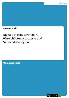 Digitale Musikdistribution. Wertschöpfungsprozesse und Netzwerkstrategien.